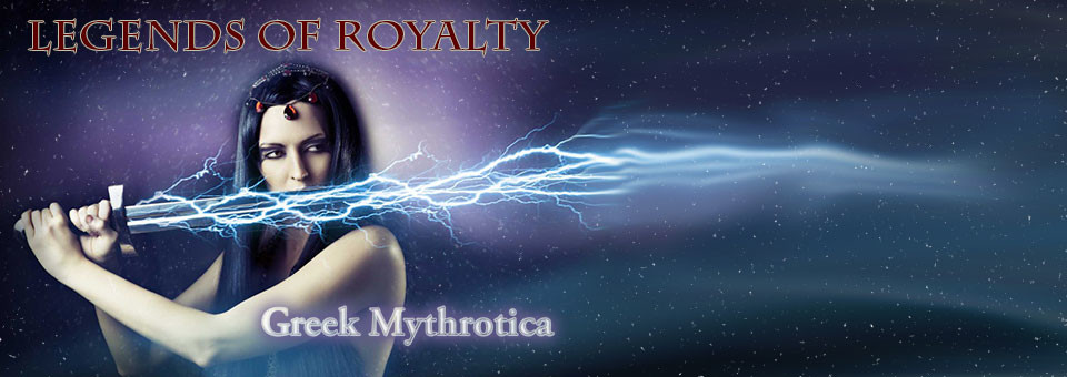"Greek Mythrotica – Vol 1:3 – ""Legends of Royalty"""